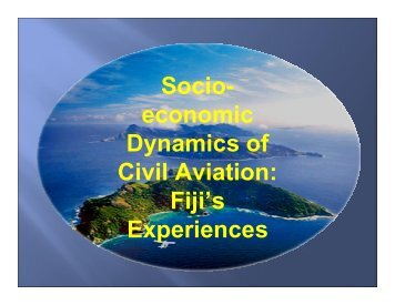 Socio- economic Dynamics of Civil Aviation: Fiji's Experiences - ICAO