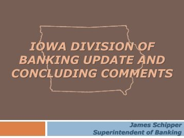 IDOB Update and Concluding Comments - Iowa Division of Banking