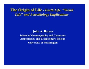 "The Origin of Life - Earth Life, ""Weird Life"" and Astrobiology ..."