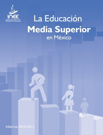 La Educación Media Superior en México - Instituto Nacional para la ...