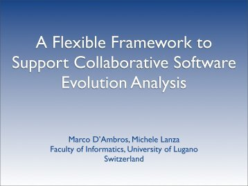 Marco D'Ambros, Michele Lanza Faculty of Informatics, University of ...
