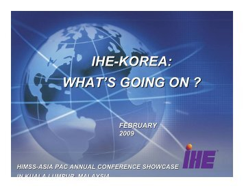 IHE-KOREA: WHAT'S GOING ON ? - HIMSS AsiaPac