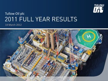 Tullow Oil plc 2011 Full Year Results presentation - 14 ... - The Group