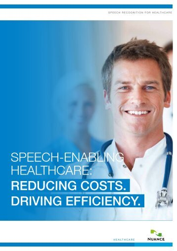 Speech-enabling healthcare: Reducing costs. dRiving ... - Nuance