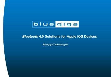 Bluetooth 4.0 Solutions for Apple iOS Devices - Bluegiga ...