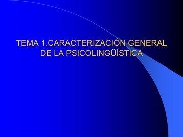 TEMA 1.- CARACTERIZACIÓN GENERAL DE LA PSICOLINGÜÍSTICA
