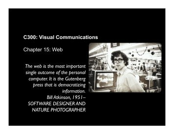 C300: Visual Communications Chapter 15: Web The web is the most ...