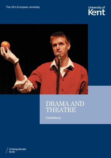 DRAMA AND THEATRE - University of Kent