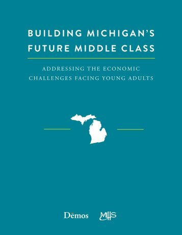 BUILDING MICHIGAN'S FUTURE MIDDLE CLASS - Demos