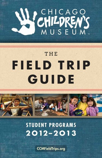 FIELD TRIP GUIDE - Chicago Children's Museum