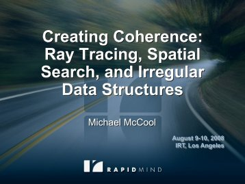 Creating Coherence: Ray Tracing, Spatial Search, and Irregular ...