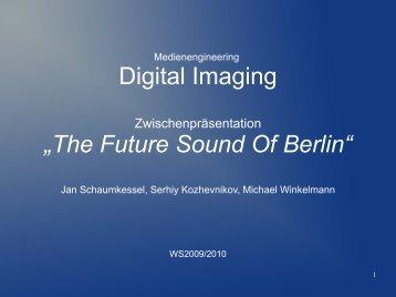 "Digital Imaging ""The Future Sound Of Berlin"" - Medienengineering ..."