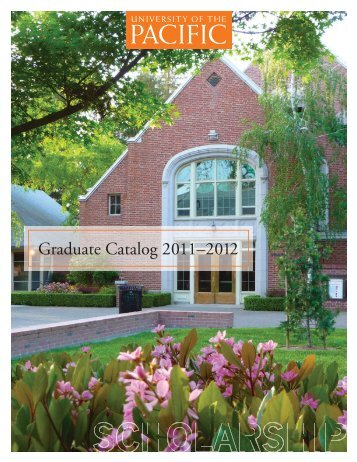Graduate Catalog 2011–2012 - University of the Pacific