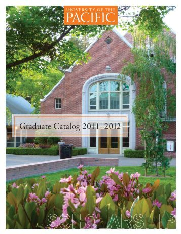 Graduate Catalog 2011–2012 - University of the Pacific