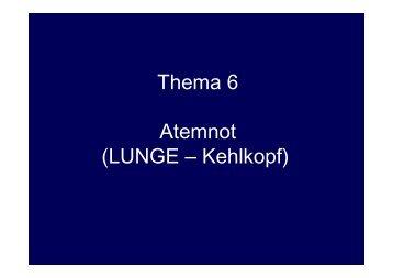 Th 6 Thema 6 Atemnot (LUNGE – Kehlkopf)