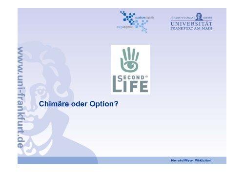 Chimäre oder Option? - studiumdigitale - Goethe-Universität