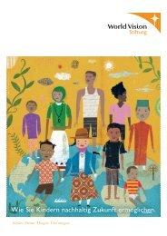 Wie Sie Kindern nachhaltig Zukunft ermöglichen. - World Vision