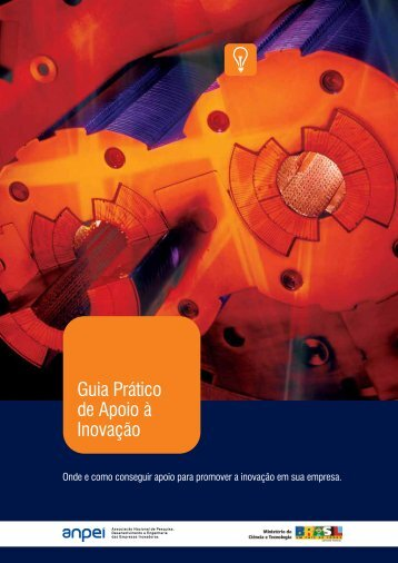 Guia Prático de Apoio à Inovação - Guia Prático da Inovação - Anpei