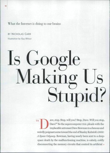 """is google making us stupid what In his article, """"is google making us stupid"""" nicholas carr makes the argument  that because of the instant gratification of curiosity for information."""