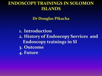 ENDOSCOPY TRAININGS IN SOLOMON ISLANDS 1. Introduction 2 ...