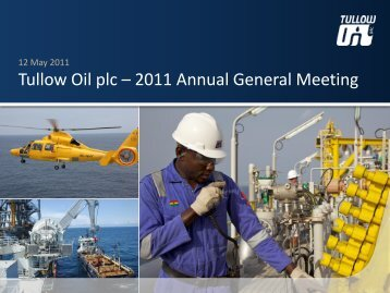 Tullow Oil plc – 2011 Annual General Meeting Presentation