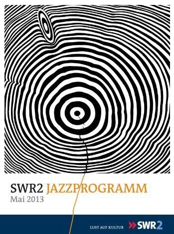 SWR2 JAZZPROGRAMM Mai 2013 - Südwestrundfunk