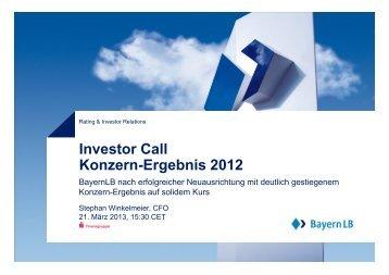Investor Call Konzern-Ergebnis 2012 - BayernLB