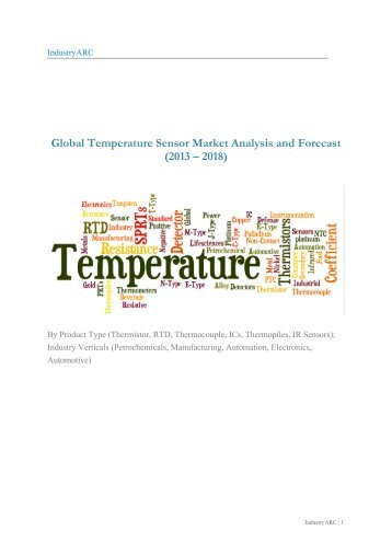 Global Temperature Sensor Market Analysis and Forecast (2013 – 2018): By Product Type (Thermistor, RTD, Thermocouple, ICs, Thermopiles, IR Sensors); Industry Verticals (Petrochemicals, Manufacturing, Automation, Electronics, Automotive)
