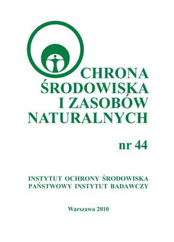 Ochrona Środowiska i Zasobów Naturalnych nr 44 - Instytut Ochrony ...