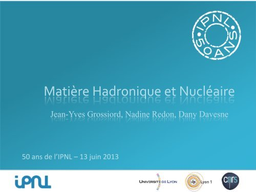 Matière Hadronique et Nucléaire - IPNL - IN2P3