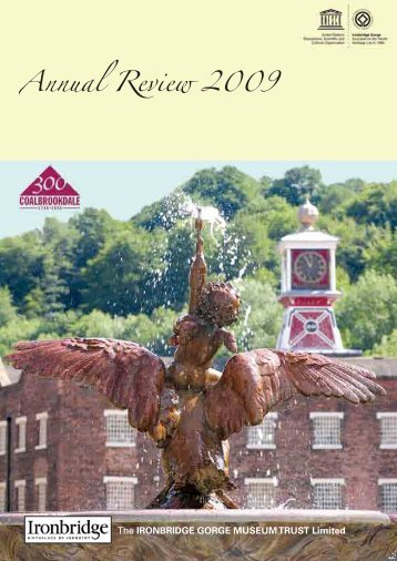 Annual Report 2009 - Ironbridge Gorge Museum