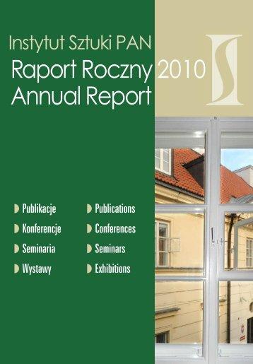 Raport Roczny Annual Report 2010 - Instytut Sztuki Polskiej PAN