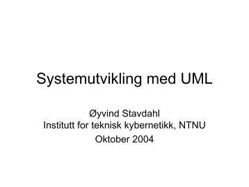 Systemutvikling med UML - Institutt for teknisk kybernetikk - NTNU