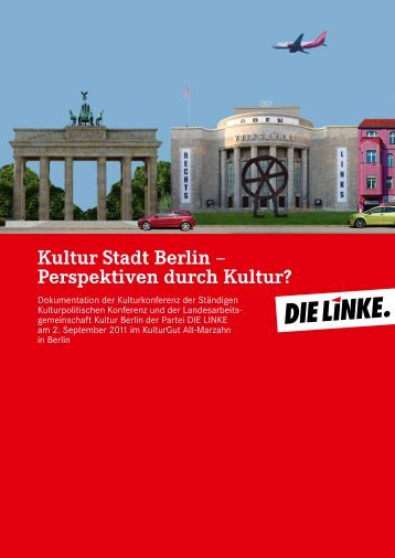 Kultur Stadt Berlin – Perspektiven durch Kultur? - Die Linke