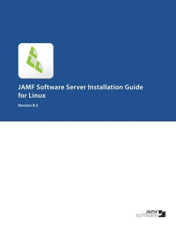 JAMF Software Server Installation Guide for Linux_v8.5