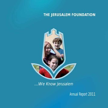Annual Report 2011 - Jerusalem Foundation