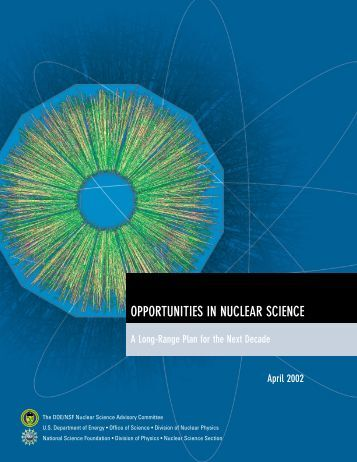 OPPORTUNITIES IN NUCLEAR SCIENCE A Long-Range Plan for ...