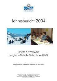 Jahresbericht 2004 - UNESCO Welterbe Schweizer Alpen Jungfrau ...