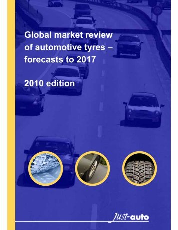 Global market review of automotive tyres – forecasts ... - Just-Auto.com