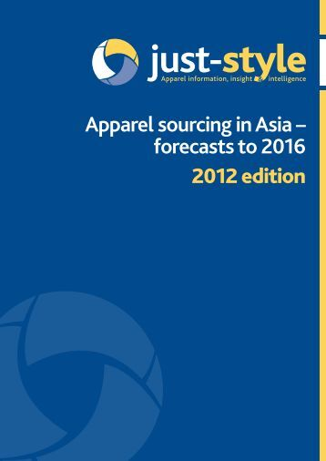 Apparel sourcing in Asia – forecasts to 2016 2012 ... - Just-Style.com