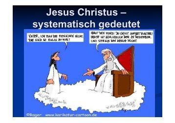 Jesus Christus – systematisch gedeutet