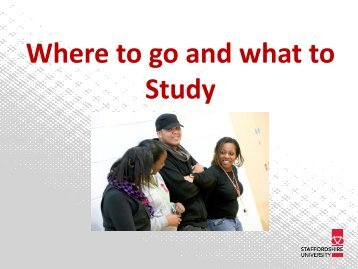 Where to go and what to Study - Keele University