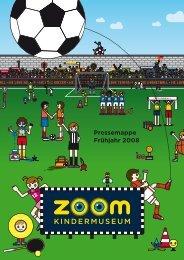 Pressemappe Frühjahr 2008 - Zoom Kindermuseum