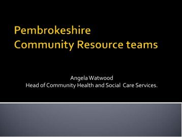 Pembrokeshire Community Resource teams - presentation by ...