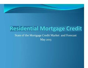 State of the Mortgage Credit Market and Forecast May 2013