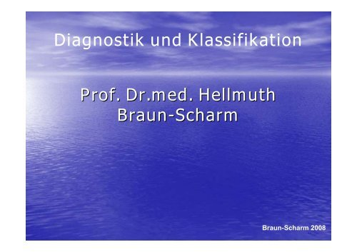 Diagnostik und Klassifikation Prof. Dr.med. Hellmuth Braun-Scharm