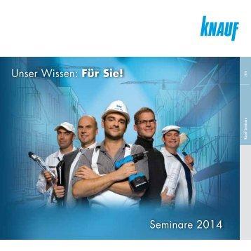 Unser Wissen: Für Sie! — Knauf Seminare 2014 - Knauf Österreich