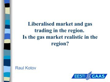 Liberalised market and gas trading in the region ... - Konkurentsiamet