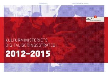 Hent Kulturministerietsdigitalieringsstrategi 2012 ... - Kulturstyrelsen