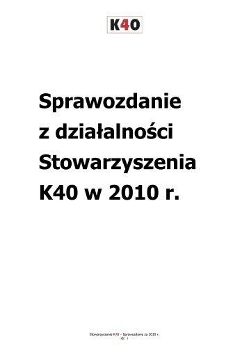 Sprawozdanie z działalności Stowarzyszenia K40 w 2010 r.